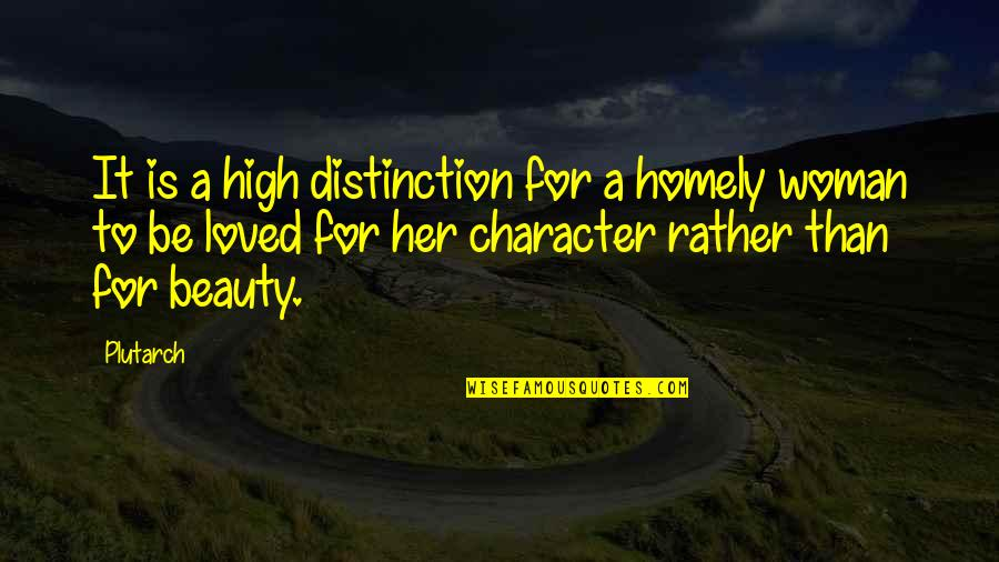 Character And Beauty Quotes By Plutarch: It is a high distinction for a homely