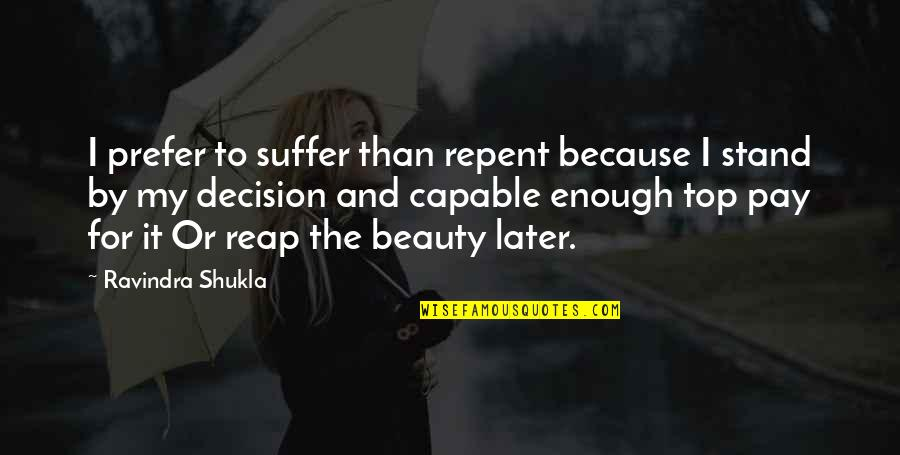 Character And Beauty Quotes By Ravindra Shukla: I prefer to suffer than repent because I