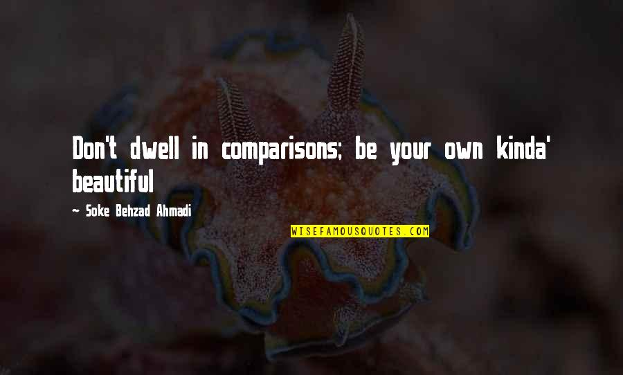 Character And Beauty Quotes By Soke Behzad Ahmadi: Don't dwell in comparisons; be your own kinda'