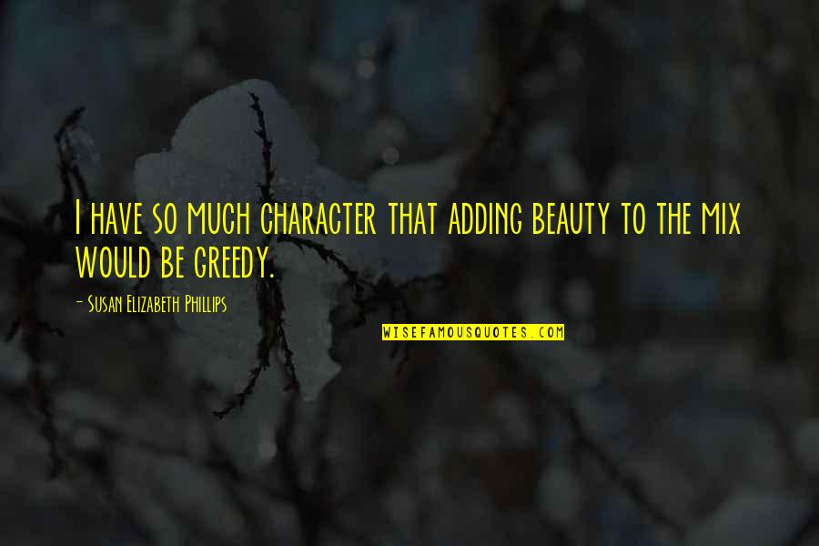 Character And Beauty Quotes By Susan Elizabeth Phillips: I have so much character that adding beauty