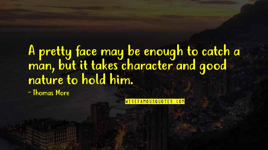 Character And Beauty Quotes By Thomas More: A pretty face may be enough to catch
