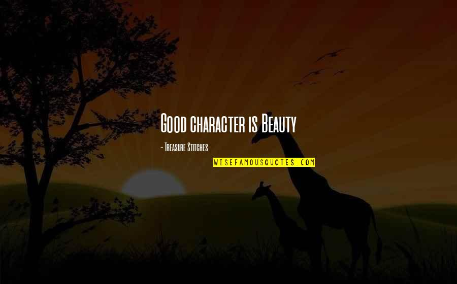 Character And Beauty Quotes By Treasure Stitches: Good character is Beauty