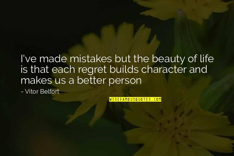 Character And Beauty Quotes By Vitor Belfort: I've made mistakes but the beauty of life