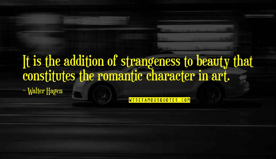 Character And Beauty Quotes By Walter Hagen: It is the addition of strangeness to beauty