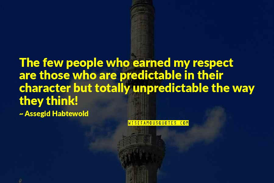 Character And Respect Quotes By Assegid Habtewold: The few people who earned my respect are