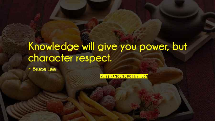Character And Respect Quotes By Bruce Lee: Knowledge will give you power, but character respect.
