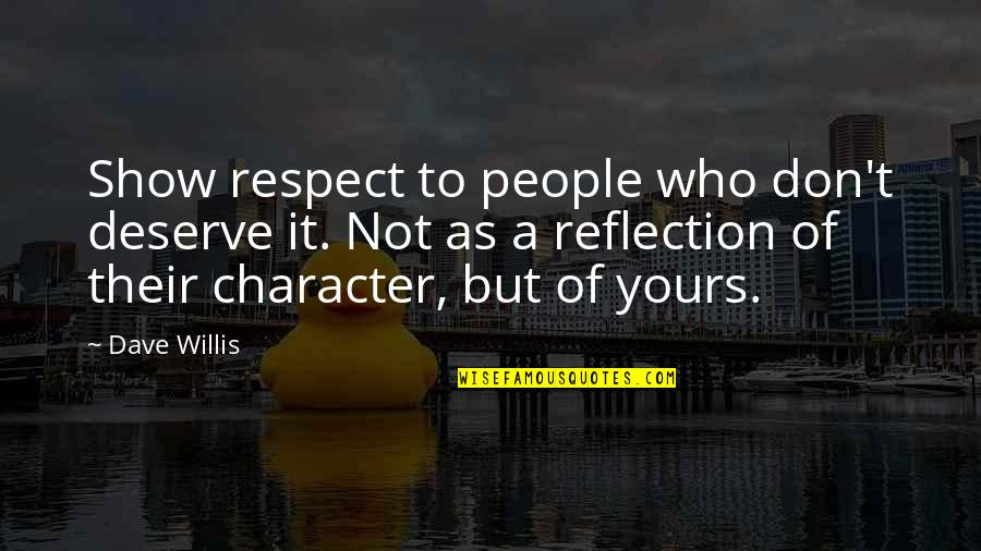 Character And Respect Quotes By Dave Willis: Show respect to people who don't deserve it.