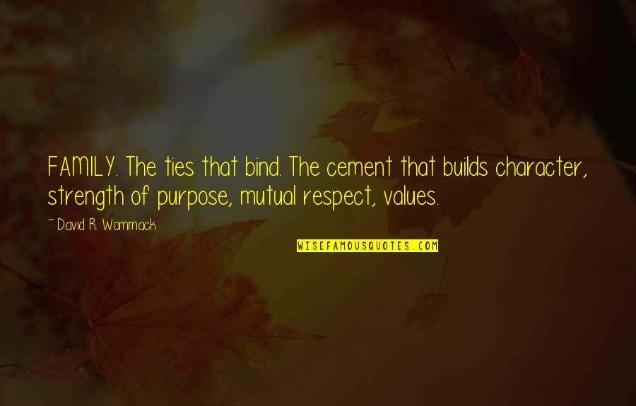 Character And Respect Quotes By David R. Wommack: FAMILY. The ties that bind. The cement that