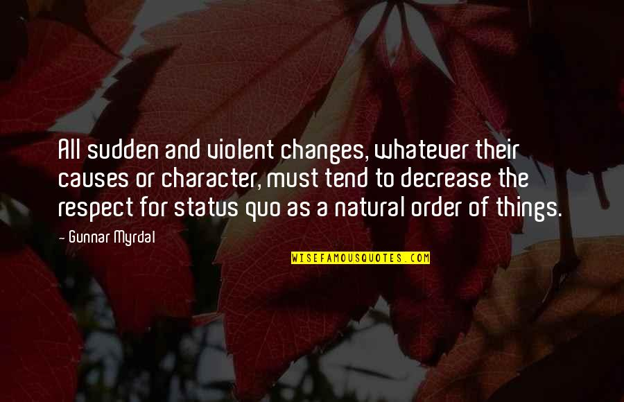 Character And Respect Quotes By Gunnar Myrdal: All sudden and violent changes, whatever their causes
