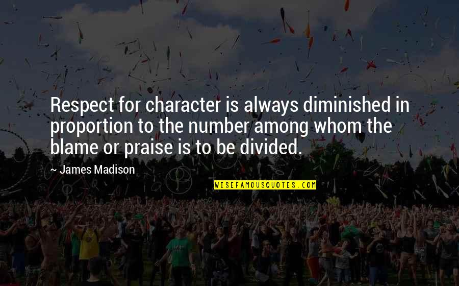 Character And Respect Quotes By James Madison: Respect for character is always diminished in proportion