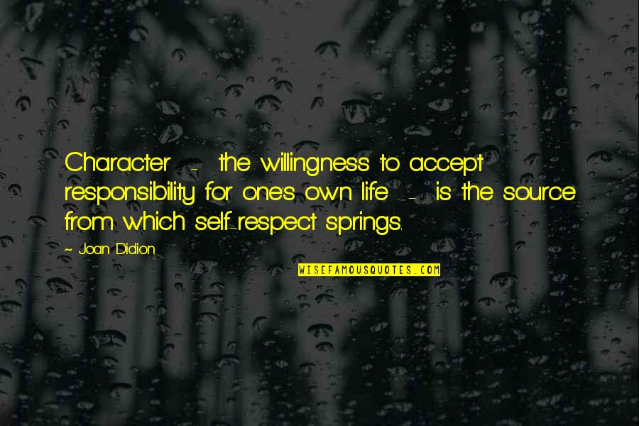 Character And Respect Quotes By Joan Didion: Character - the willingness to accept responsibility for