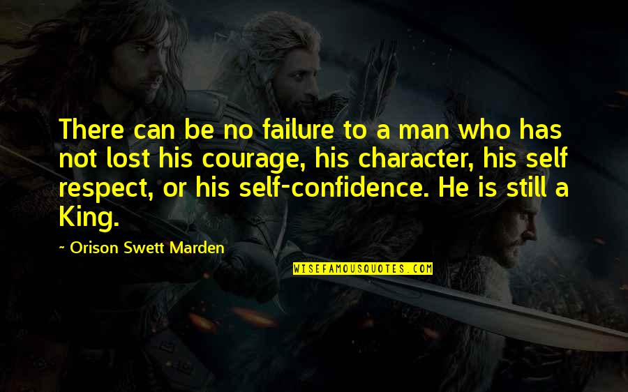 Character And Respect Quotes By Orison Swett Marden: There can be no failure to a man