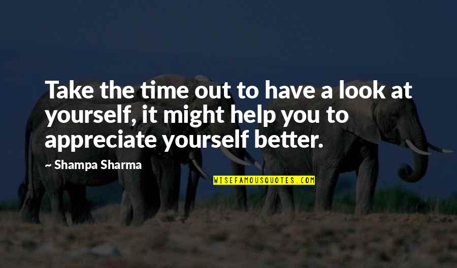 Character And Respect Quotes By Shampa Sharma: Take the time out to have a look