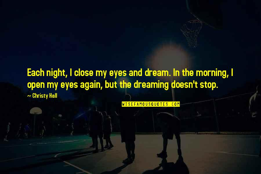 Character And Sports Quotes By Christy Hall: Each night, I close my eyes and dream.