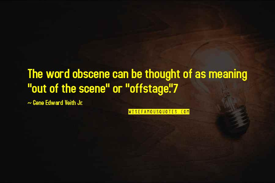 Character And Sports Quotes By Gene Edward Veith Jr.: The word obscene can be thought of as