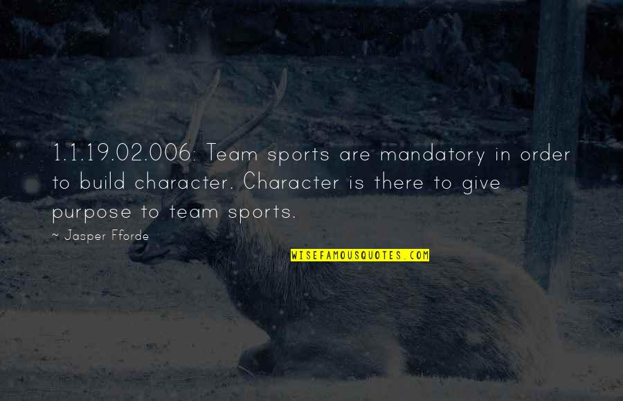 Character And Sports Quotes By Jasper Fforde: 1.1.19.02.006: Team sports are mandatory in order to