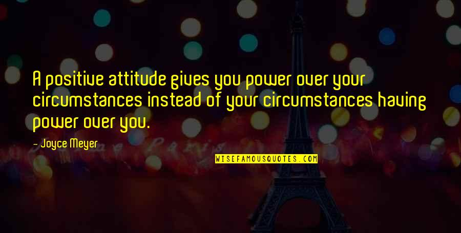 Character And Sports Quotes By Joyce Meyer: A positive attitude gives you power over your