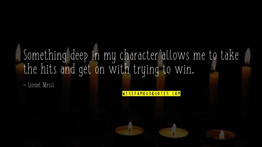Character And Sports Quotes By Lionel Messi: Something deep in my character allows me to