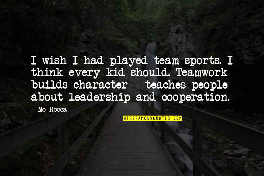 Character And Sports Quotes By Mo Rocca: I wish I had played team sports. I