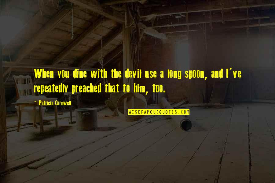 Character And Sports Quotes By Patricia Cornwell: When you dine with the devil use a