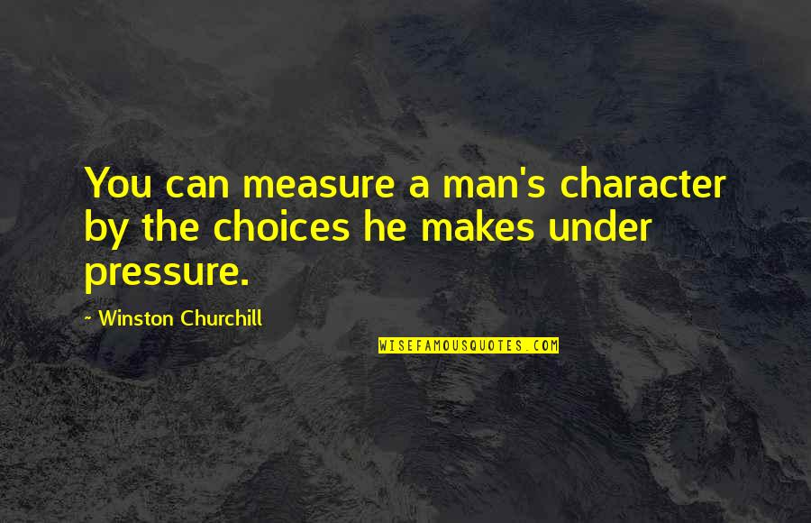 Character And Sports Quotes By Winston Churchill: You can measure a man's character by the