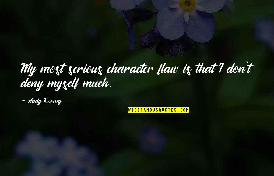 Character Flaws Quotes By Andy Rooney: My most serious character flaw is that I