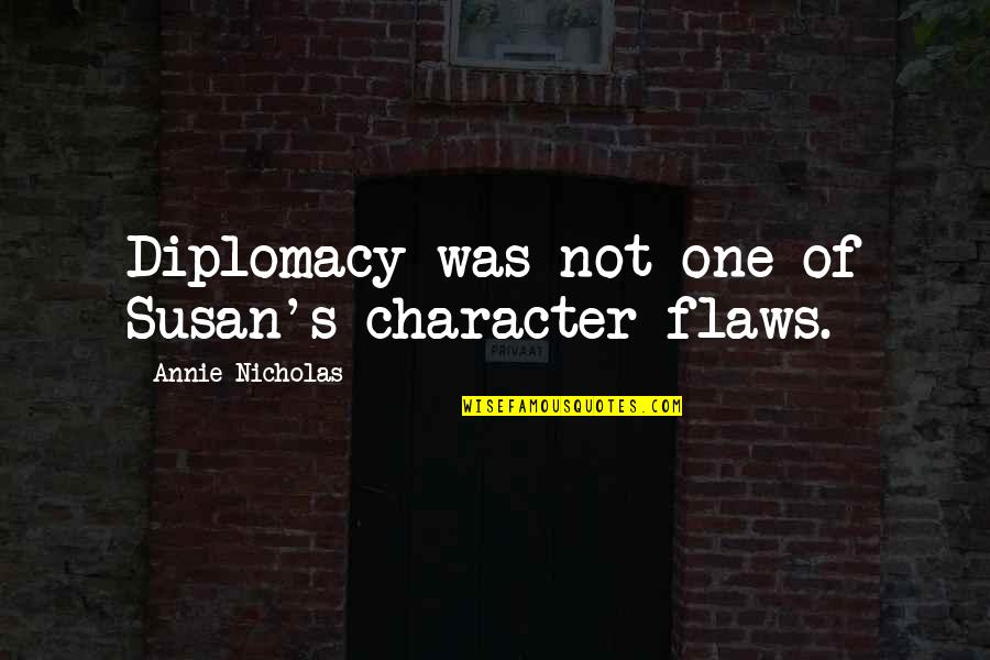 Character Flaws Quotes By Annie Nicholas: Diplomacy was not one of Susan's character flaws.