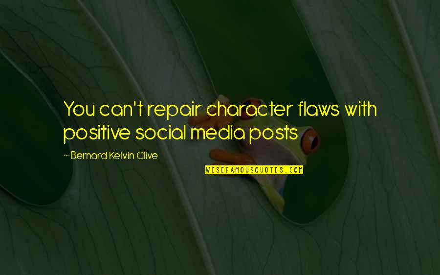 Character Flaws Quotes By Bernard Kelvin Clive: You can't repair character flaws with positive social
