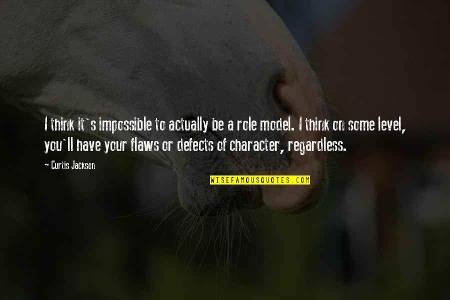 Character Flaws Quotes By Curtis Jackson: I think it's impossible to actually be a