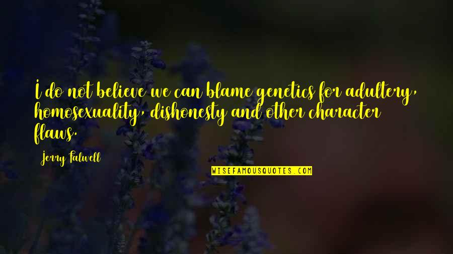 Character Flaws Quotes By Jerry Falwell: I do not believe we can blame genetics