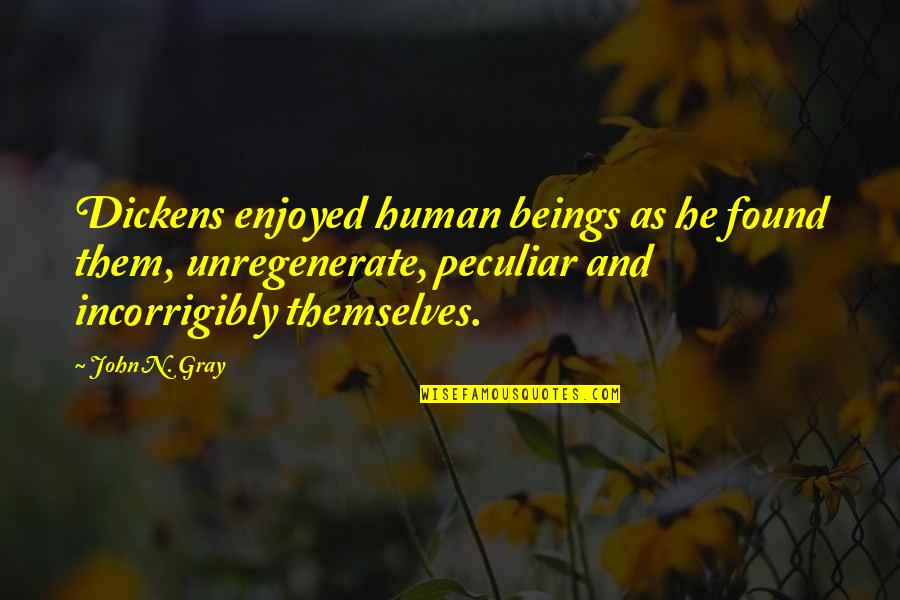 Character Flaws Quotes By John N. Gray: Dickens enjoyed human beings as he found them,