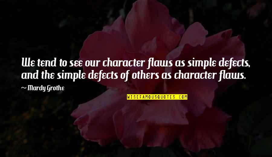 Character Flaws Quotes By Mardy Grothe: We tend to see our character flaws as