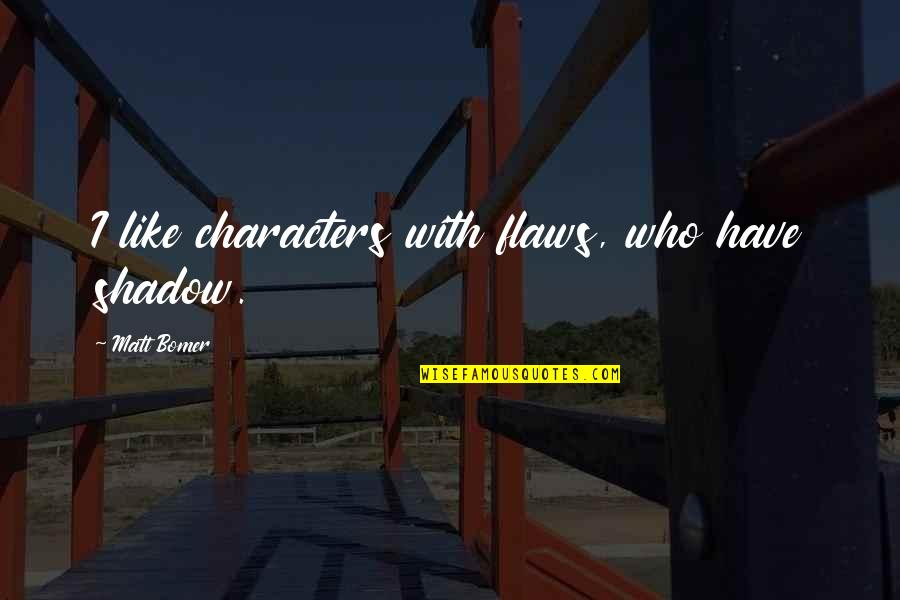 Character Flaws Quotes By Matt Bomer: I like characters with flaws, who have shadow.