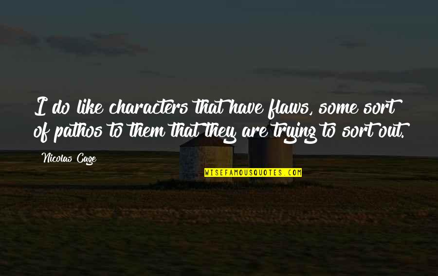Character Flaws Quotes By Nicolas Cage: I do like characters that have flaws, some