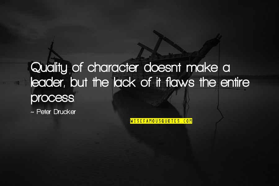 Character Flaws Quotes By Peter Drucker: Quality of character doesn't make a leader, but