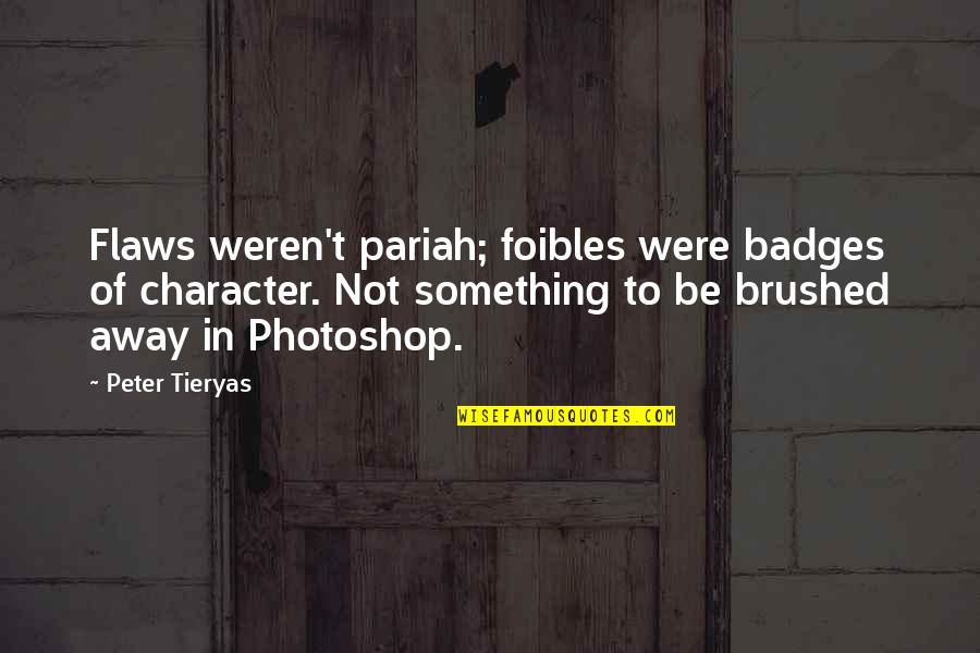 Character Flaws Quotes By Peter Tieryas: Flaws weren't pariah; foibles were badges of character.