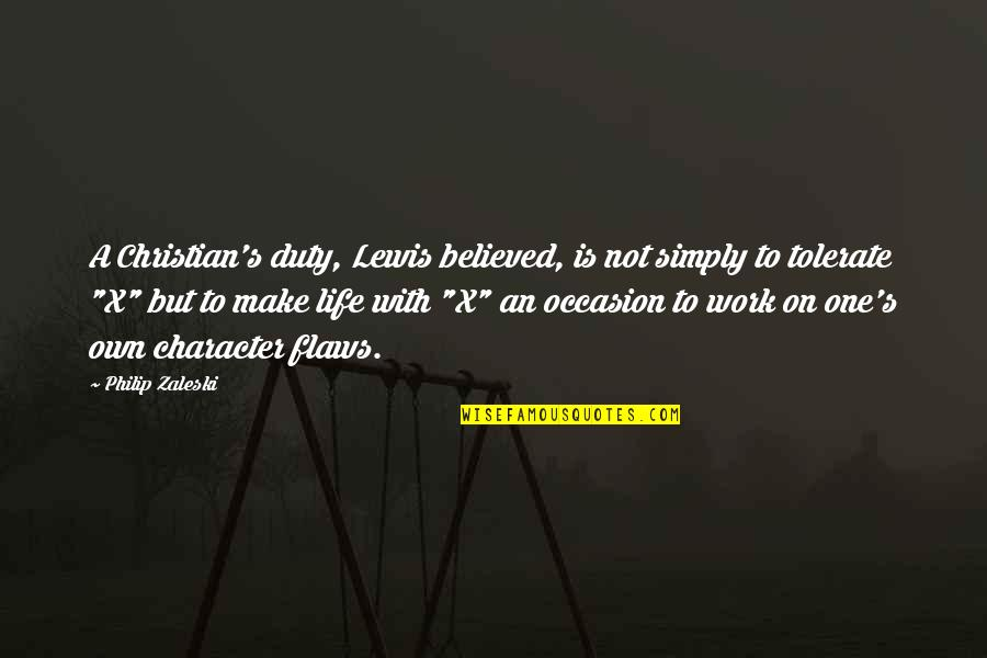 Character Flaws Quotes By Philip Zaleski: A Christian's duty, Lewis believed, is not simply