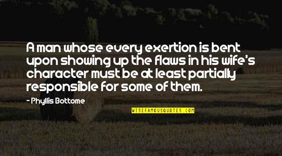 Character Flaws Quotes By Phyllis Bottome: A man whose every exertion is bent upon