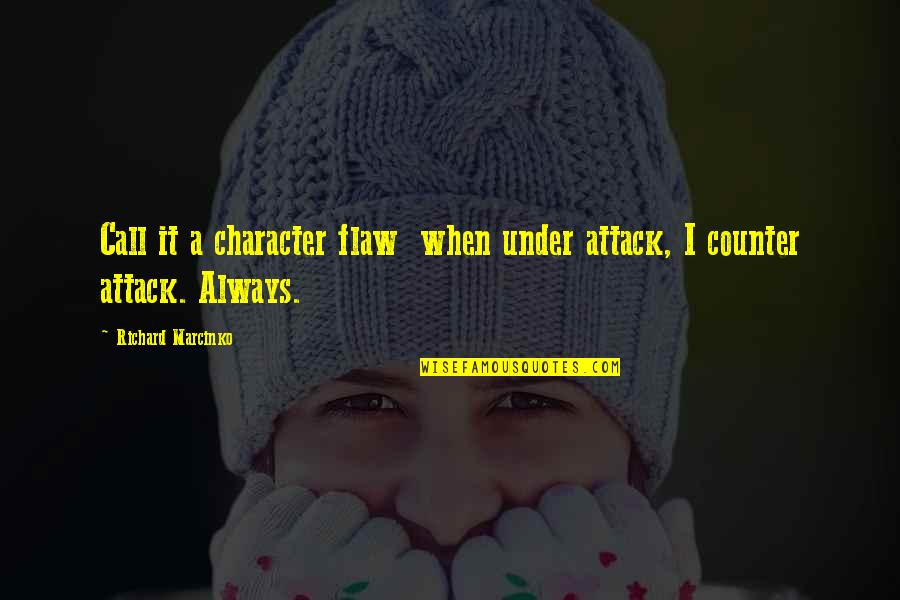 Character Flaws Quotes By Richard Marcinko: Call it a character flaw when under attack,