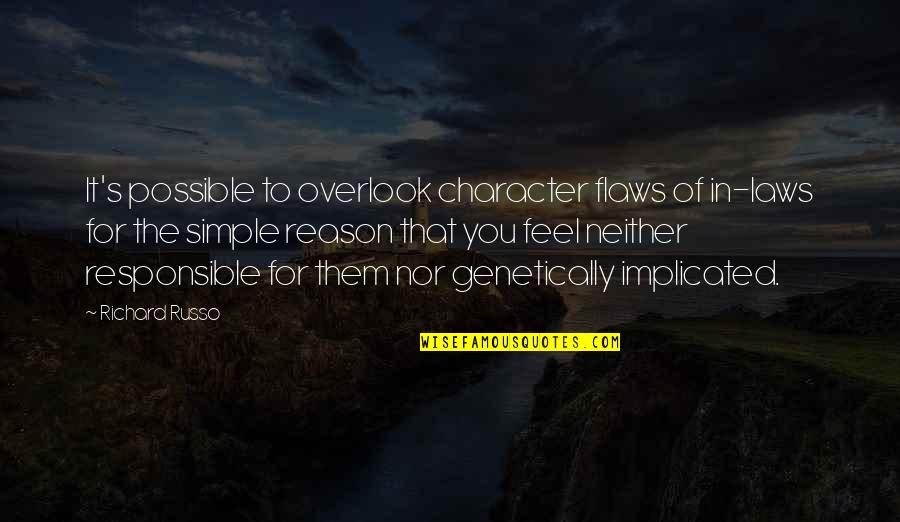 Character Flaws Quotes By Richard Russo: It's possible to overlook character flaws of in-laws