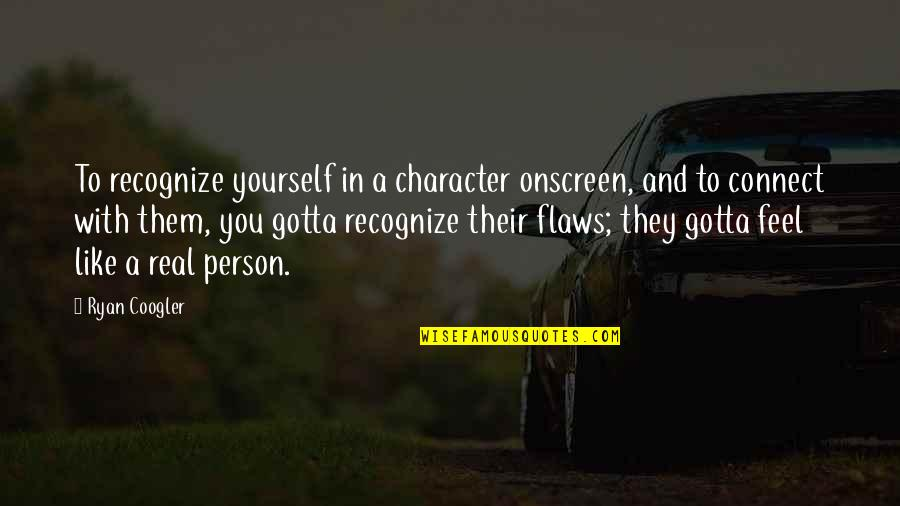 Character Flaws Quotes By Ryan Coogler: To recognize yourself in a character onscreen, and