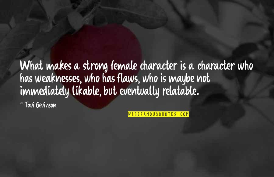 Character Flaws Quotes By Tavi Gevinson: What makes a strong female character is a