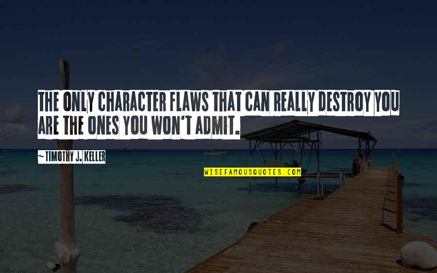 Character Flaws Quotes By Timothy J. Keller: the only character flaws that can really destroy