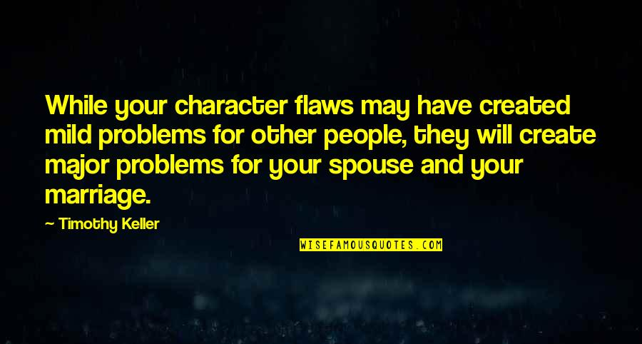Character Flaws Quotes By Timothy Keller: While your character flaws may have created mild