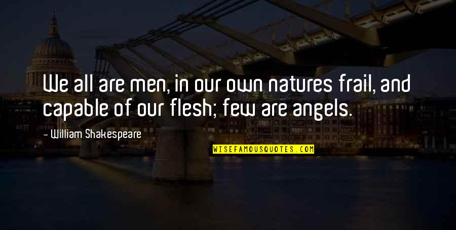 Character Flaws Quotes By William Shakespeare: We all are men, in our own natures