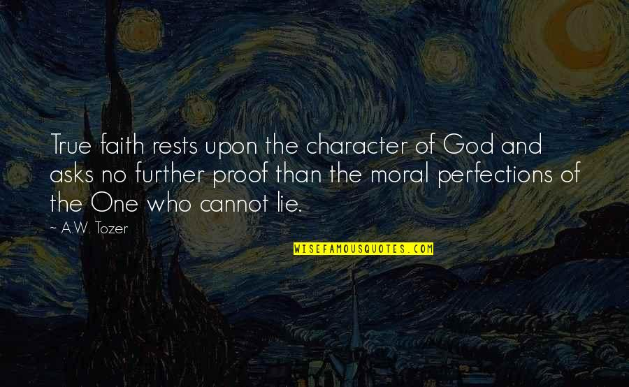 Character Of God Quotes By A.W. Tozer: True faith rests upon the character of God