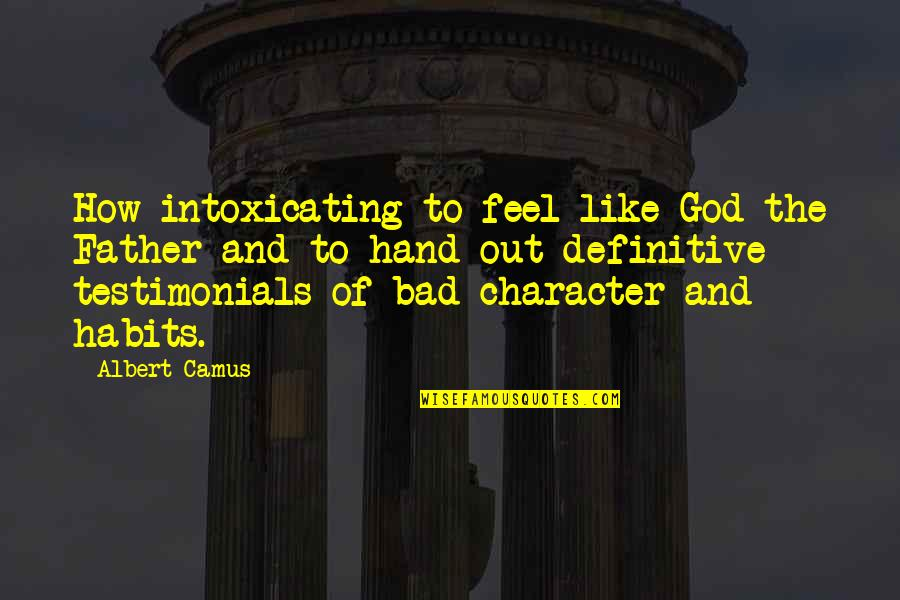 Character Of God Quotes By Albert Camus: How intoxicating to feel like God the Father