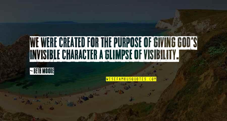 Character Of God Quotes By Beth Moore: We were created for the purpose of giving