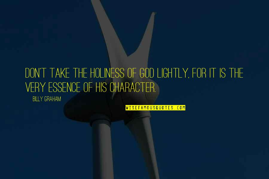 Character Of God Quotes By Billy Graham: Don't take the holiness of God lightly, for