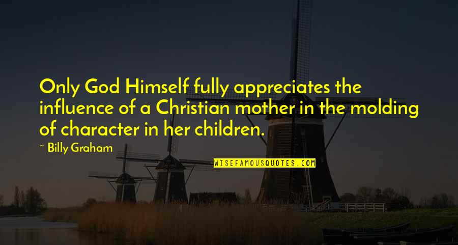 Character Of God Quotes By Billy Graham: Only God Himself fully appreciates the influence of